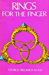 RINGS FOR THE FINGER. From the earliest know times to the present, with full descriptions of the origin, early making, materials, the arcaelogy, history, for affection, for love, for engagement, for wedding, commemorative, mourning, etc.